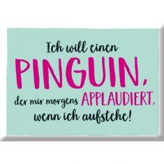 Kühlschrankmagnet - Ich will einen Pinguin...