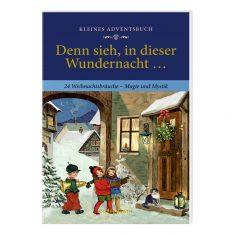 Kleines Adventsbuch - Denn sieh, in dieser Wundernacht ...