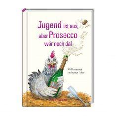 Heitere Geschichten: Jugend ist aus, aber Prosecco wär noch da!