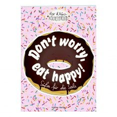 Der kleine Küchenfreund: Don't worry, eat happy!