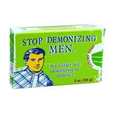Luxury Soap - Stop demonizing men. It's unfair & insensitive to demons.