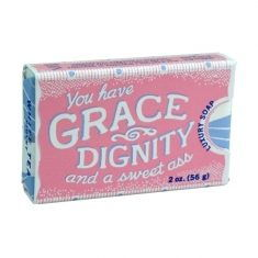 Luxury Soap - You have grace, dignity & a sweet ass